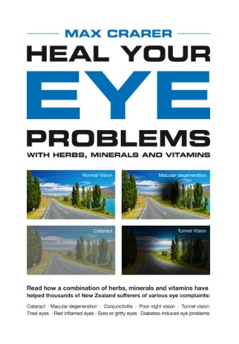 Heal Your Eye Problems with Herbs, Minerals and Vitamins by [Crarer, Max]