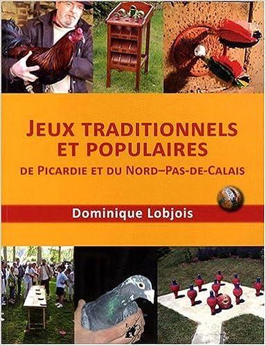 Lire Jeux traditionnels et populaires de Picardie et du Nord Pas-de-Calais (jeux picards, flamands et d'estaminets) epub, pdf