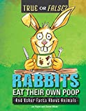 img - for Rabbits Eat Their Own Poop: And Other Facts about Animals (True or False?) book / textbook / text book