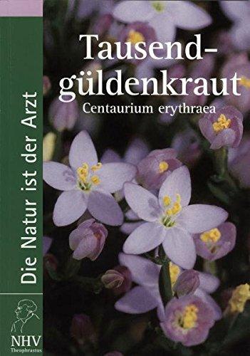 Tausendgüldenkraut - Centaurium erythraea: Das Buch zur Heilpflanze des Jahres 2004