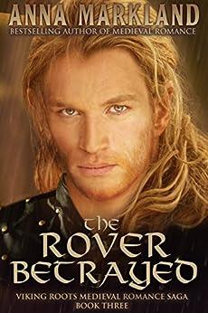The Rover Betrayed: Viking Roots Medieval Romance Saga Book Three by [Markland, Anna]