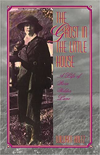 The Ghost In The Little House A Life Of Rose Wilder Lane Missouri