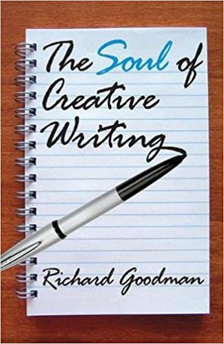 The soul of creative writing richard goodman 9781412810517 the soul of creative writing richard goodman 9781412810517 amazon books fandeluxe Image collections
