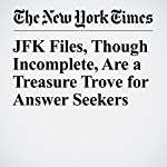 JFK Files, Though Incomplete, Are a Treasure Trove for Answer Seekers | Patrick Baker,Scott Shane