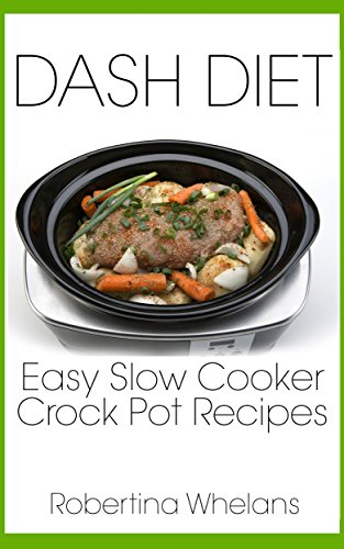 DASH Diet Easy Slow Cooker Crock Pot Recipes (DASH Diet Cookbook Book 5)