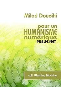 Pour un humanisme numérique par Milad Doueihi