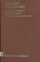 Almost Persuaded: American Physicians and Compulsory Health Insurance, 1912-1920 (The Henry E. Sigerist Supplements to the Bulletin of the History of Medicine)