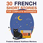 30 French Short Stories for Complete Beginners Audiobook by Frederic Bibard Narrated by Kathleen Mertens