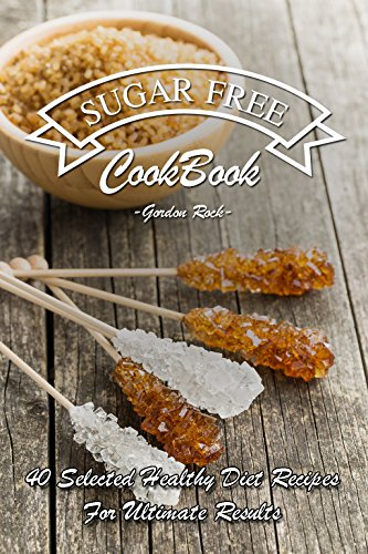 Sugar Free Cookbook: 40 Selected Healthy Diet Recipes for Ultimate Results