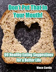 Don't Put That In Your Mouth! A Guide to Healthier Living Through Herbs & Diet - 2013 Edition (English Edition)