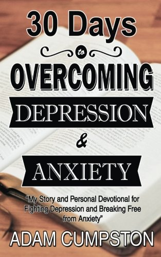 30 Days to Overcoming Depression & Anxiety: My Story and Personal Devotional for Fighting Depression and Breaking Free From Anxiety