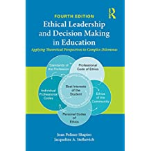 Ethical Leadership and Decision Making in Education: Applying Theoretical Perspectives to Complex Dilemmas