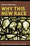Why This New Race: Ethnic Reasoning in Early Christianity