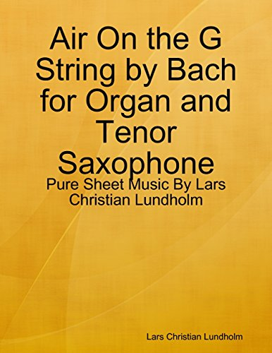 (Air On the G String by Bach for Organ and Tenor Saxophone - Pure Sheet Music By Lars Christian Lundholm)