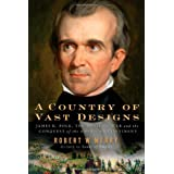 A Country of Vast Designs: James K. Polk, The Mexican War, and the Conquest of the American Continent