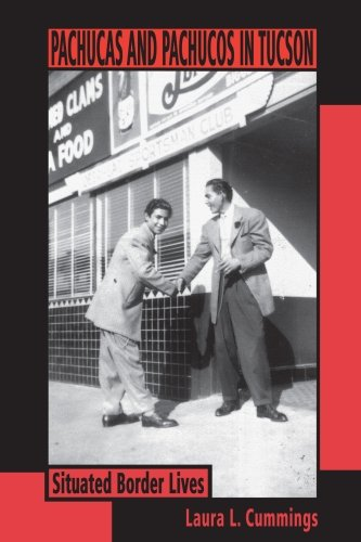 Pachucas and Pachucos in Tucson: Situated Border Lives (Southwest Center Series) ()