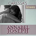 Caressa's Knees: Comfort, Book 2 | Annabel Joseph
