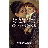 Twenty-Four Mary Cassatt's Paintings (Collection) for Kids