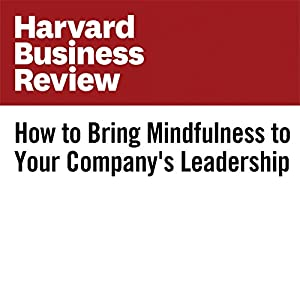 How to Bring Mindfulness to Your Company's Leadership