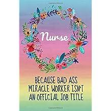 Nurse Because Bad Ass Miracle Worker isn't an Official Job Title: Nurse Graduation Gift,Nursing Notebook Journal,6X9,Notebook for Nurses,Graduation Gifts for Nurses,Nurse Presents,Nurse friend,Rainbow
