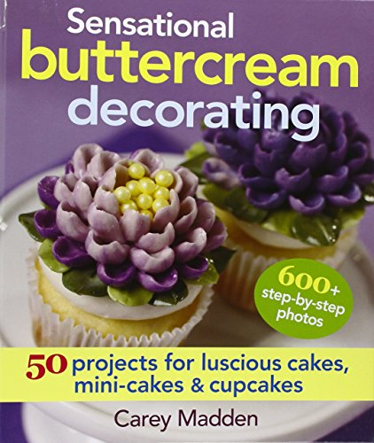 Sensational Buttercream Decorating: 50 Projects for Luscious Cakes, Mini-Cakes and Cupcakes]()