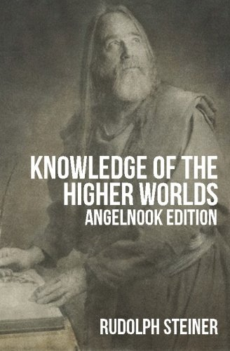 Knowledge of the Higher Worlds (and It's Attainment) by Rudolph Steiner (November 18,2011)
