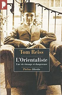 L'Orientaliste : L'énigme résolue d'une vie étrange et dangereuse par Reiss