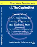 Embassy Series: Essentials of U.S. Governance for Foreign Diplomats and Embassy Staff: The U.S. Government in a Nutshell; The Dynamics of the Legislative Process; The Federal Regulatory Process (Capitol Learning Audio Course, Embassy Series)