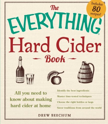 The Everything Hard Cider Book: All you need to know about making hard cider at home (Best Cider Apple Varieties)