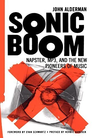 Sonic Boom: Napster, Mp3, And The New Pioneers Of Music (Sonic Boom Kindle)