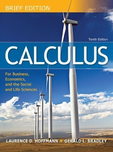 Download Calculus for Business, Economics, and the Social and Life Sciences, Brief 10th (tenth) Edition by Hoffmann, Laurence, Bradley, Gerald published by McGraw-Hill Science/Engineering/Math (2009) ebook