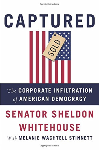 Book Cover: Captured: The Corporate Infiltration of American Democracy