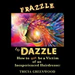 Frazzle to Dazzle: How to Not Be a Victim of an Inexperienced Hairdresser | Tricia Greenwood