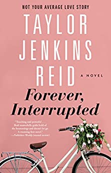 Forever, Interrupted: A Novel by [Reid, Taylor Jenkins]