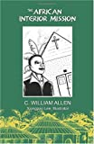 The African Interior Mission, C. William Allen, 0965330850