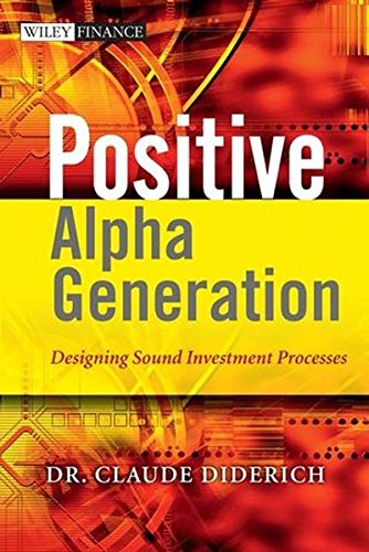 Positive Alpha Generation  Designing Sound Investment Processes  The Wiley Finance Series