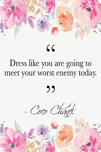 Dress Like You Are Going To Meet Your Worst Enemy Today: Coco Chanel Quote Floral Notebook