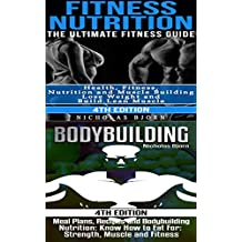 Fitness Nutrition & Bodybuilding: Fitness Nutrition: The Ultimate Fitness Guide & Bodybuilding: Meal Plans, Recipes and Bodybuilding Nutrition
