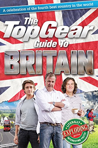 The Top Gear Guide to Britain: A Celebration of the Fourth Best Country in the World (Top Gear (Hardcover)) (Best Top Gear Adventures)