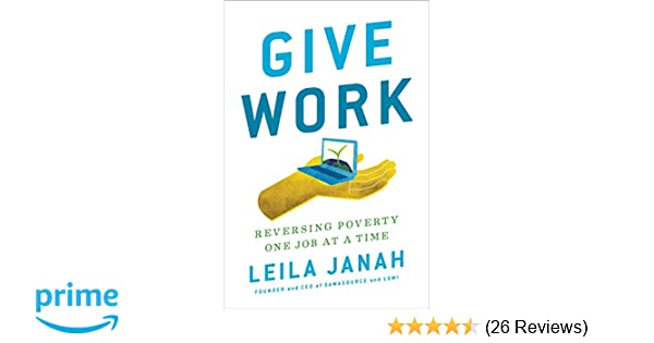 Give work reversing poverty one job at a time leila janah give work reversing poverty one job at a time leila janah 9780735211896 amazon books malvernweather Gallery