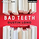Bad Teeth: A Novel Audiobook by Dustin Long Narrated by Alexander Cendese