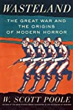 Wasteland: The Great War and the Origins of Modern Horror by  W. Scott Poole in stock, buy online here