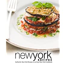 New York Recipes: Authentic New York Recipes in an Easy New York Cookbook