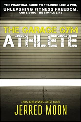 The garage gym athlete the practical guide to training like