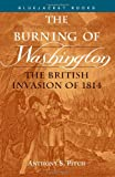 Burning of Washington: The British Invasion of 1814 (Bluejacket Books)