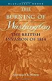 The Burning of Washington, Anthony S. Pitch, 1557504253