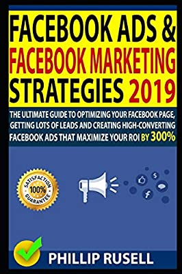 FACEBOOK ADS & FACEBOOK MARKETING STRATEGIES 2019: The Ultimate