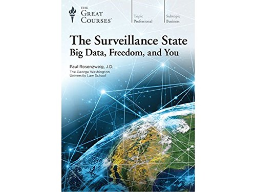 The Surveillance State: Big Data, Freedom, and You by The Great Courses