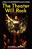 The Theater Will Rock, Elizabeth Lara Wollman, 0472034022
