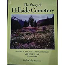 The Story of Hillside Cemetery, Silverton, San Juan County, Colorado, Volume 1, A-L, Revised 1996